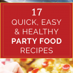 17 Quick, Easy and Healthy Party Food Recipes to Entertain Your Guests Smartly