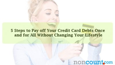 5 Steps to Pay off Your Credit Card Debts Once and for All Without Changing Your Lifestyle