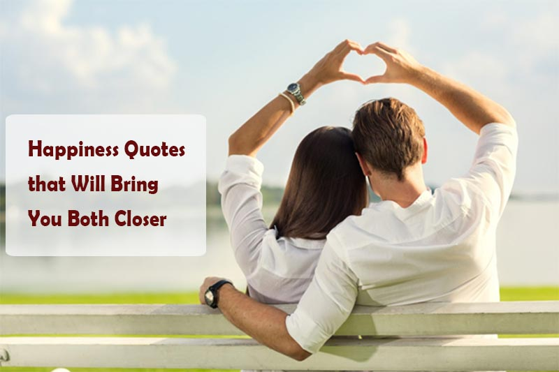 Happiness Quotes that Will Bring You Both Closer