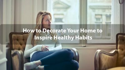 How to Decorate Your Home to Inspire Healthy Habits