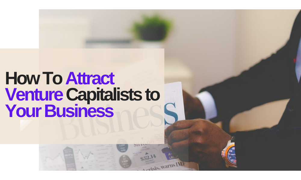How To Attract Venture Capitalists to Your Business