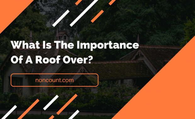 Importance Of A Roof Over