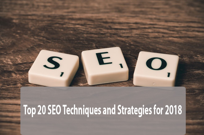Top 20 SEO Techniques and Strategies for 2018