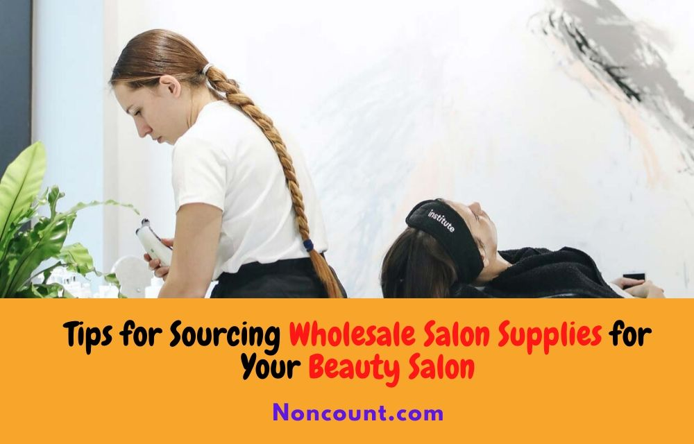 Tips for Sourcing Wholesale Salon Supplies for Your Beauty Salon