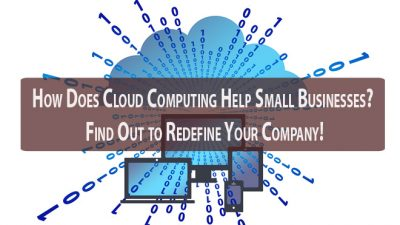 How Does Cloud Computing Help Small Businesses? Find Out to Redefine Your Company!