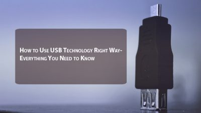 How to Use USB Technology on Right Way- Everything You Need to Know