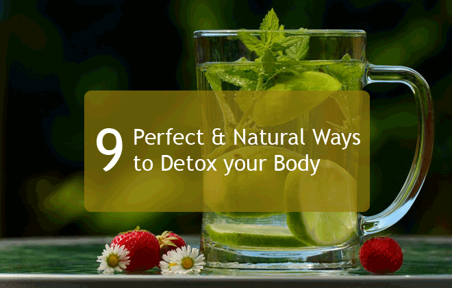 9 Perfect & Natural Ways to Detox your Body