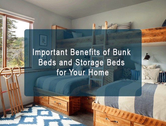 Important Benefits of Bunk Beds and Storage Beds for Your Home