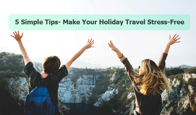 5 Simple Tips- Make Your Holiday Travel Stress-Free