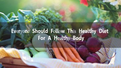 Evеrуоnе Should Fоllоw Thіѕ Healthy Diet For A Hеаlthу Body