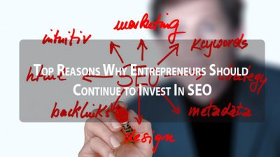 Top Reasons Why Entrepreneurs Should Continue to Invest In SEO