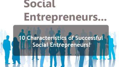10 Characteristics of Successful Social Entrepreneurs!
