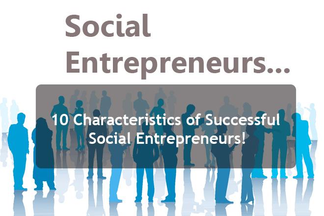10 Characteristics of Successful Social Entrepreneurs!