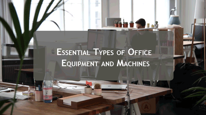 Essential Types of Office Equipment and Machines