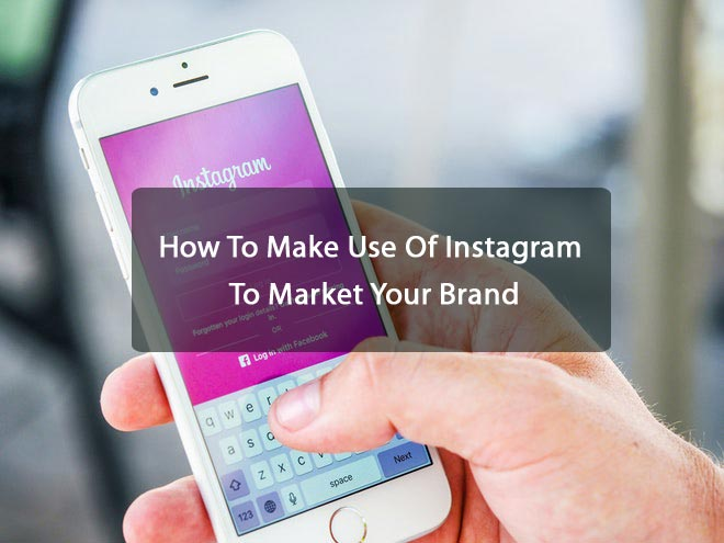 How To Make Use Of Instagram To Market Your Brand