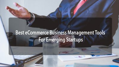 Best eCommerce Business Management Tools For Emerging Startups